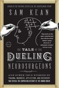 Tale of the Dueling Neurosurgeons : The History of the Human Brain As Revealed by True Stori...