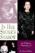 In Her Sister's Shadow: An Intimate Biography of Lee Radziwell, Vol. 1