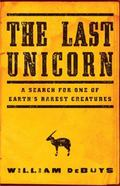 Last Unicorn : A Search for One of Earth's Rarest Creatures