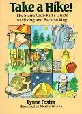 Take a Hike!: The Sierra Club Beginner's Guide to Hiking and Backpacking