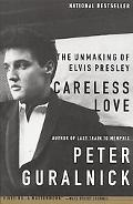 Careless Love The Unmaking of Elvis Presley