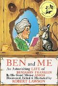 Ben and Me A New and Astonishing Life of Benjamin Franklin As Written by His Good Mouse Amos