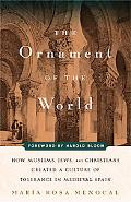 Ornament of the World How Muslims, Jews, and Christians Created a Culture of Tolerance in Me...