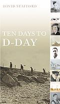 Ten Days To D-day Citizens And Soldiers On The Eve Of The Invasion