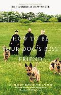 How to Be Your Dog's Best Friend The Classic Training Manual for Dog Owners