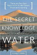Secret Knowledge of Water Discovering the Essence of the American Desert