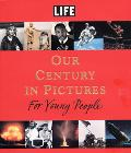 Life Our Century in Pictures for Young People