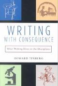 Writing With Consequence What Writing Does in the Disciplines