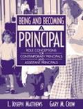 Being and Becoming a Principal Role Conceptions for Contemporary Principals and Assistant Pr...