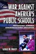 War Against America's Public Schools Privatizing Schools, Commercializing Education