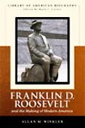 Franklin Delano Roosevelt and the Making of Modern America (Library of American Biography Se...