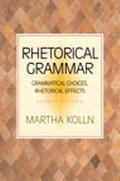 Rhetorical Grammar Grammatical Choices, Rhetorical Effects