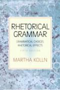 Rhetorical Grammar Grammatical Choices, Rhetorical Effects