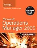 Microsoft Operations Manager 2005 Unleashed With a Preview of Operations Manager 2007