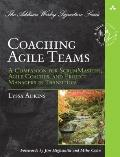 Coaching Agile Teams: A Companion for ScrumMasters, Agile Coaches, and Project Managers in T...