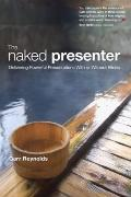 Naked Presenter : Delivering Powerful Presentations with or Without Slides