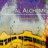 Digital Alchemy: Printmaking techniques for fine art, photography, and mixed media (Voices T...