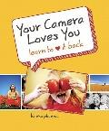 Your Camera Loves You : Learn to Love It Back