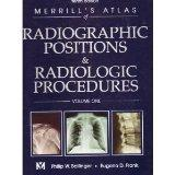 Merrill's Atlas of Radiographic Positions and Radiologic Procedures, Vol. 1