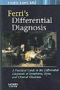 Ferri's Differential Diagnosis A Practial Guide to the Differential Diagnosis of Symptoms, S...