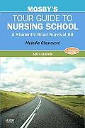 Mosby's Tour Guide to Nursing School: A Student's Road Surv