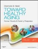Ebersole & Hess' Toward Healthy Aging: Human Needs and Nursing Response (TOWARD HEALTHY AGING (EBERSOLE))