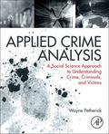 Applied Crime Analysis : A Social Science Approach to Understanding Crime, Criminals, and Vi...