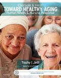 Ebersole and Hess' Toward Healthy Aging : Human Needs and Nursing Response