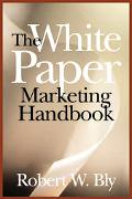 White Paper Marketing Handbook How To Generate More Leads and Sales With White Papers, Speci...