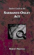 Student Guide To The Sarbanes-Oxley Act What Business Needs To Know Now That It Is Implemented