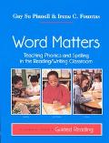 Word Matters Teaching Phonics and Spelling in the Reading/Writing Classroom