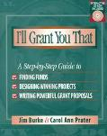 I'll Grant You That A Step-By-Step Guide to Finding Funds, Designing Winning Projects, and W...