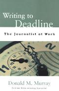 Writing to Deadline The Journalist at Work