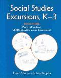 Social Studies Excursions, K-3 Powerful Units on Government, Money, Childhood