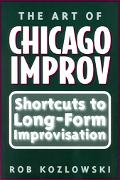 Art of Chicago Improv Short Cuts to Long-Form Improvisation