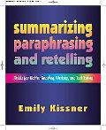 Summarizing, Paraphrasing, And Retelling Skills for Better Reading, Writing, And Test Taking
