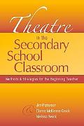 Theatre in the Secondary School Classroom Methods And Strategies for the Beginning Teacher