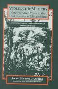 Violence & Memory One Hundred Years in the Dark Forests of Matabeleland