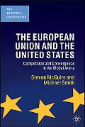 European Union and the United States Convergence and Competition in the Global Arena