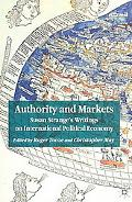 Authority and Markets Susan Strange's Writings on International Political Economy