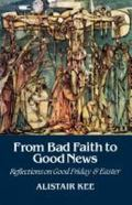 From Bad Faith to Good News: Reflections on Good Friday and Easter