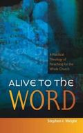Alive to the Word : A Practical Theology of Preaching for the Whole Church