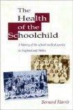 Health of the Schoolchild A History of the School Medical Service in England and Wales, 1908-74