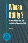 Whose Utility?: The Social Impact of Public Utility Privatization and Regulations in Britain...