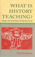 What Is History Teaching?: Language, Ideas and Meaning in Learning About the Past