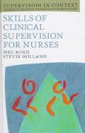 Skills of Clinical Supervision for Nurses A Practical Guide for Supervisees, Clinical Superv...