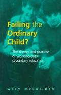 Failing the Ordinary Child? The Theory and Practice of Working-Class Secondary Education
