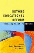 Beyond Educational Reform Bringing Teachers Back in