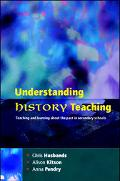 Understanding History Teaching Teaching and Learning About the Past in Secodary Schools
