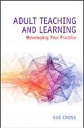 Adult Teaching and Learning: Developing Your Practice